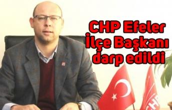 CHP Efeler İlçe Başkanı darp edildi
