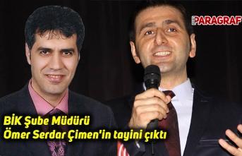 BİK Şube Müdürü Ömer Serdar Çimen'in tayini çıktı
