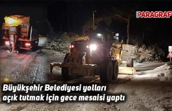 Büyükşehir Belediyesi yolları açık tutmak için gece mesaisi yaptı