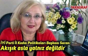 İYİ Parti İl Kadın Politikaları Başkanı Saran: Akışık asla yalnız değildir