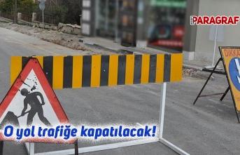 O yol trafiğe kapatılacak!