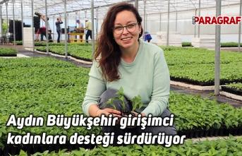 Aydın Büyükşehir girişimci kadınlara desteği sürdürüyor