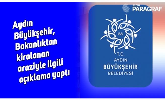 Aydın Büyükşehir, Bakanlıktan kiralanan araziyle ilgili açıklama yaptı