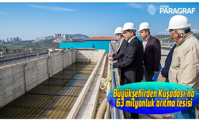 Büyükşehirden Kuşadası'na 63 milyonluk arıtma tesisi