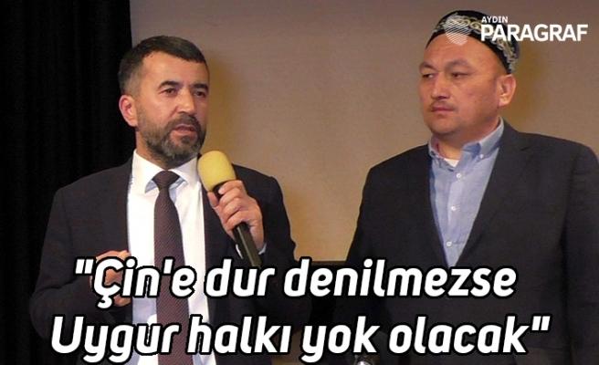 """""""Çin'e dur denilmezse Uygur halkı yok olacak"""""""