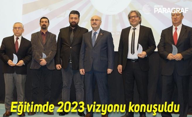 Eğitimde 2023 vizyonu konuşuldu