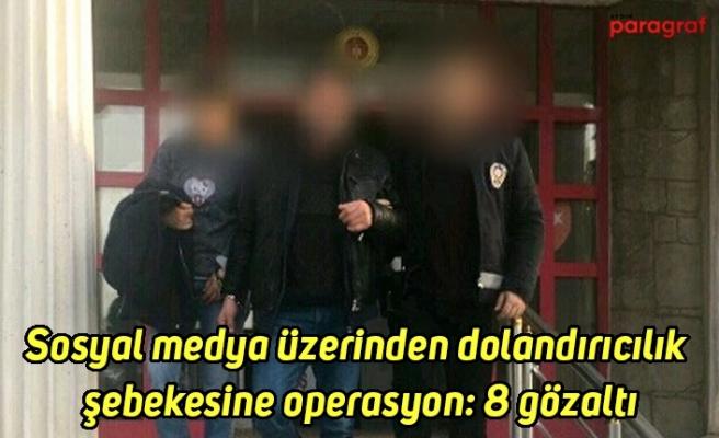 Sosyal medya üzerinden dolandırıcılık şebekesine operasyon: 8 gözaltı