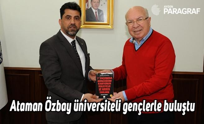 Ataman Özbay üniversiteli gençlerle buluştu