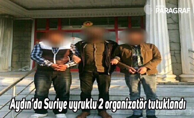 Aydın'da Suriye uyruklu 2 organizatör tutuklandı
