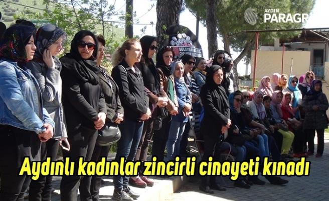 Aydınlı kadınlar zincirli cinayeti kınadı