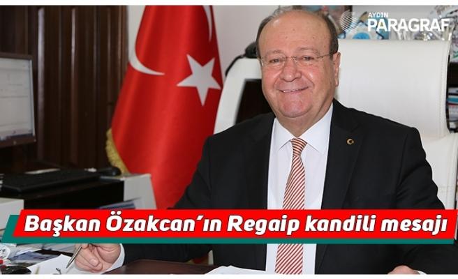 Başkan Özakcan'ın Regaip kandili mesajı