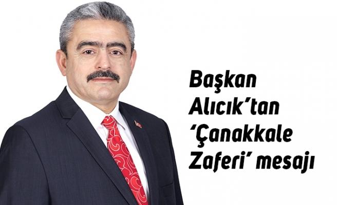 Başkan Alıcık'tan 'Çanakkale Zaferi' mesajı