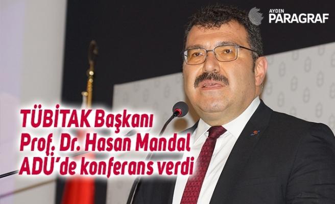 TÜBİTAK Başkanı Prof. Dr. Hasan Mandal ADÜ'de konferans verdi