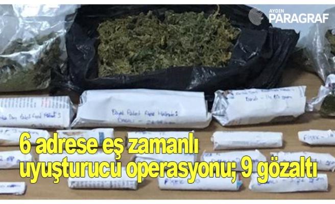 6 adrese eş zamanlı uyuşturucu operasyonu; 9 gözaltı
