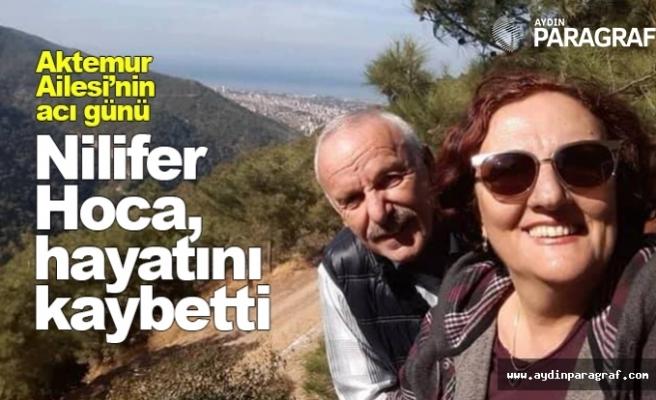 Aktemur Ailesi'nin acı günü  - Nilifer Hoca, hayatını kaybetti