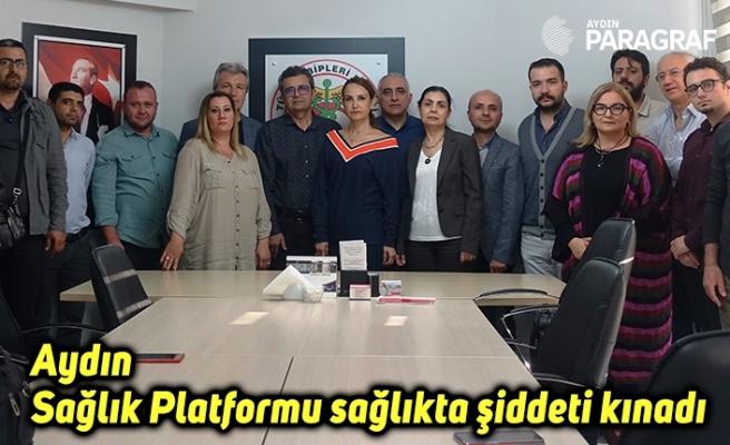 Aydın Sağlık Platformu sağlıkta şiddeti kınadı