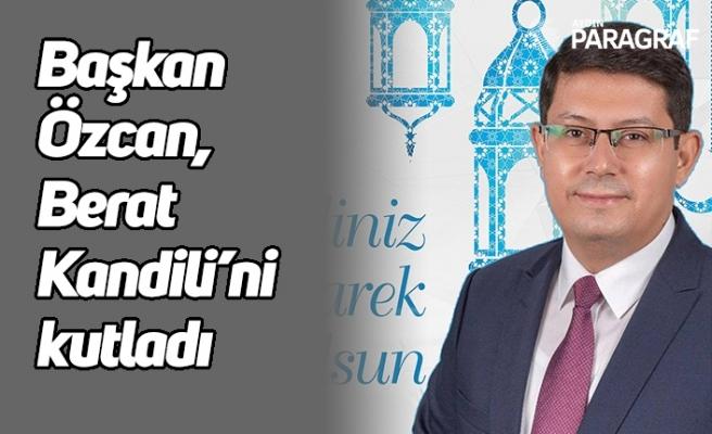 Başkan Özcan, Berat Kandili'ni kutladı