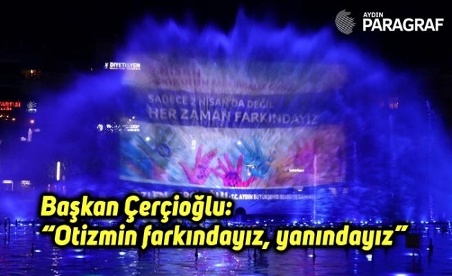 """Başkan Çerçioğlu: """"Otizmin farkındayız, yanındayız"""""""