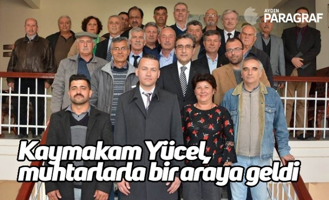 Kaymakam Yücel, muhtarlarla bir araya geldi