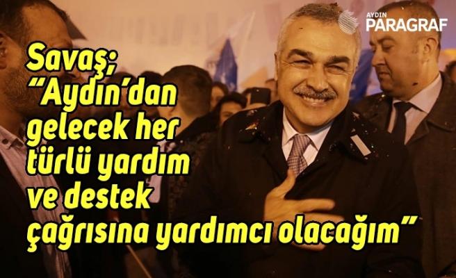 """Mustafa Savaş; """"Aydın'dan gelecek her türlü yardım ve destek çağrısına yardımcı olacağım"""""""