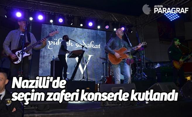 Nazilli'de seçim zaferi konserle kutlandı