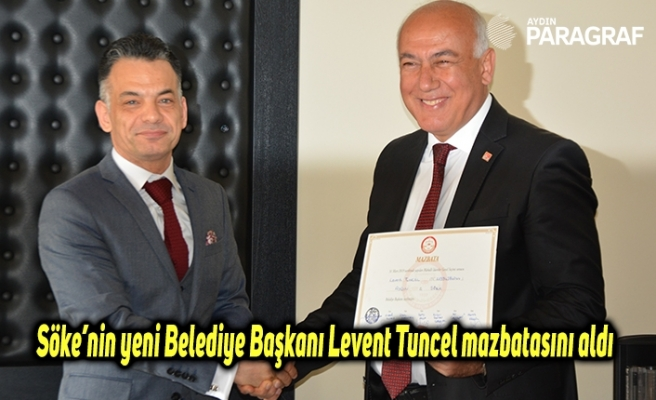 Söke'nin yeni Belediye Başkanı Levent Tuncel mazbatasını aldı