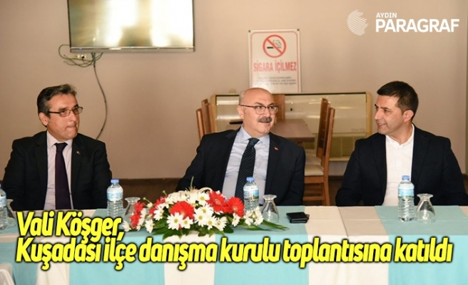 Vali Köşger, Kuşadası ilçe danışma kurulu toplantısına katıldı