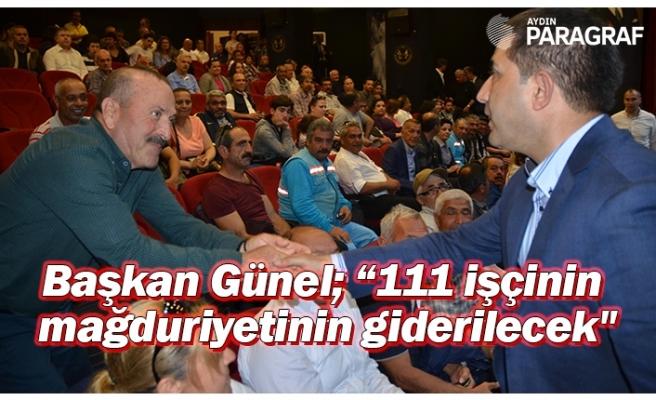 """Başkan Günel; """"111 işçinin  mağduriyetinin giderilecek"""""""