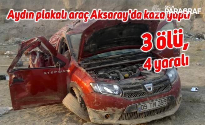 Aydın plakalı araç Aksaray'da kaza yaptı: 3 ölü, 4 yaralı
