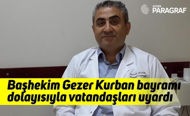 Başhekim Gezer Kurban bayramı dolayısıyla vatandaşları uyardı