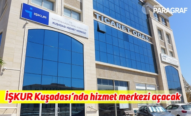 İŞKUR Kuşadası'nda hizmet merkezi açacak
