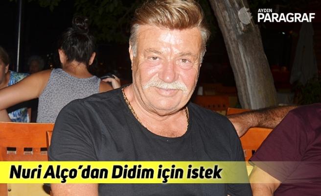"""Nuri Alço; """"Didim'de 'Altın Zeytin' festivali istiyoruz"""""""