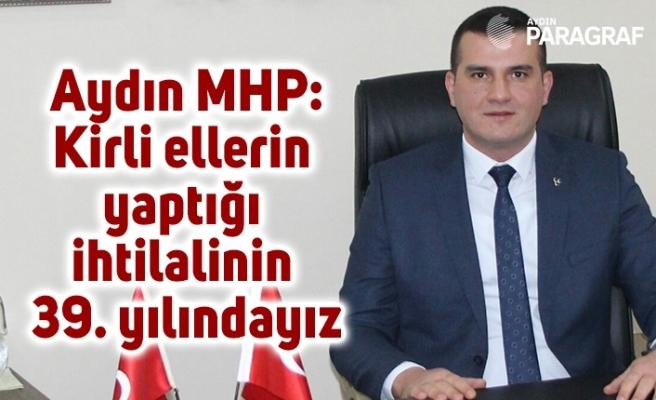 """Aydın MHP; """"Kirli ellerin yaptığı ihtilalinin 39. yılındayız"""""""
