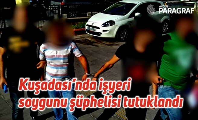 Kuşadası'nda işyeri soygunu şüphelisi tutuklandı