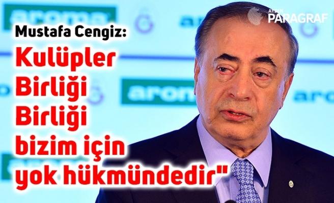 """Mustafa Cengiz: """"Kulüpler Birliği bizim için yok hükmündedir"""""""