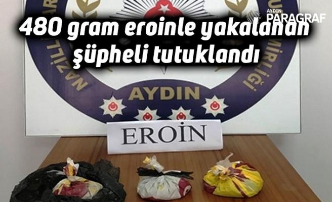 480 gram eroinle yakalanan şüpheli tutuklandı