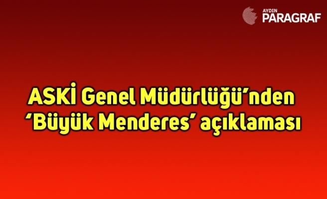 ASKİ Genel Müdürlüğü'nden 'Büyük Menderes' açıklaması