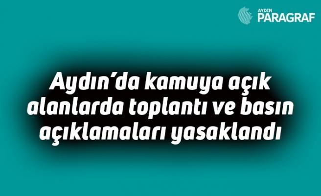 Aydın'da kamuya açık alanlarda toplantı ve basın açıklamaları yasaklandı