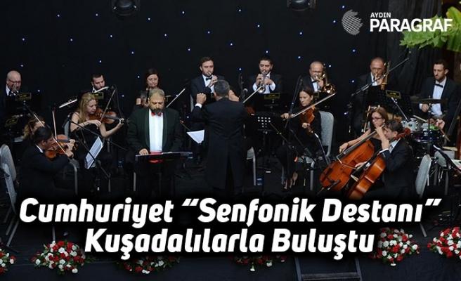 """Cumhuriyet """"Senfonik Destanı"""" Kuşadalılarla Buluştu"""