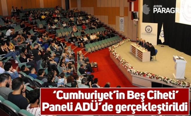 'Cumhuriyet'in Beş Ciheti' Paneli ADÜ'de gerçekleştirildi