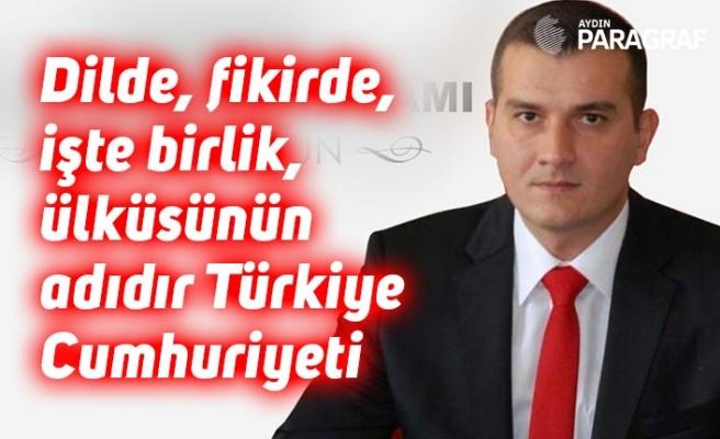 Dilde, fikirde, işte birlik, ülküsünün adıdır Türkiye Cumhuriyeti