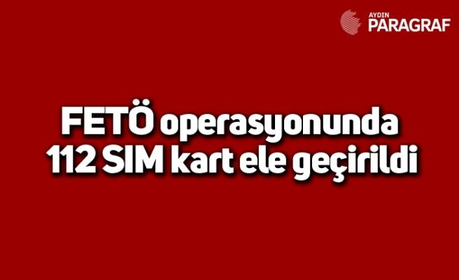 FETÖ operasyonunda 112 SIM kart ele geçirildi