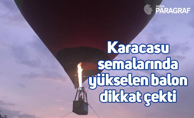 Karacasu semalarında yükselen balon dikkat çekti