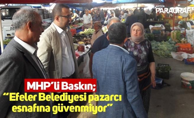 """MHP'li Baskın; """"Efeler Belediyesi pazarcı esnafına güvenmiyor"""""""