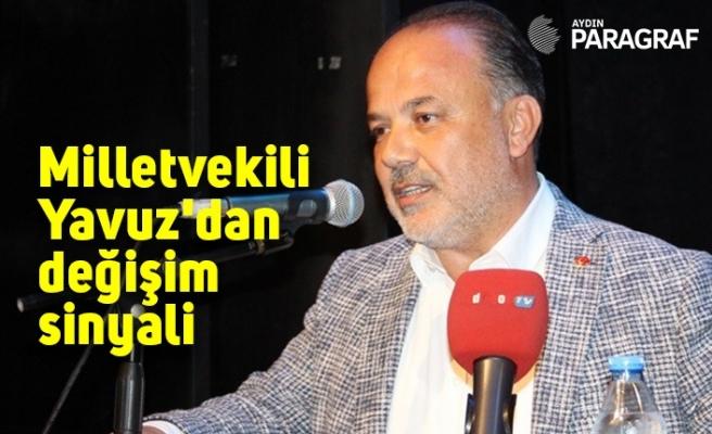 Milletvekili Yavuz'dan değişim sinyali