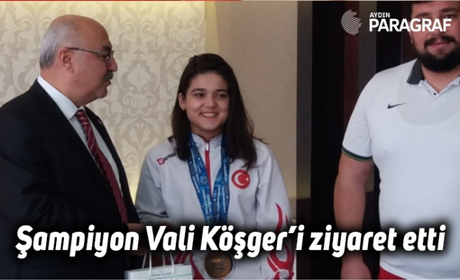 Şampiyon Vali Köşger'i ziyaret etti