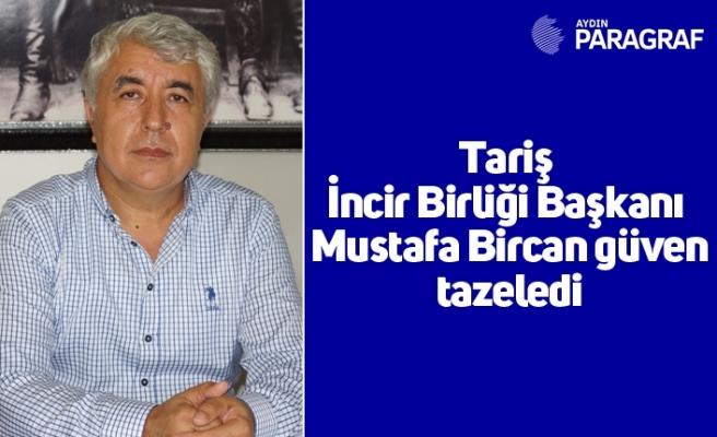 Tariş İncir Birliği Başkanı Mustafa Bircan güven tazeledi