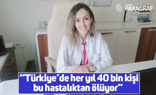 """""""Türkiye'de her yıl 40 bin kişi bu hastalıktan ölüyor"""""""