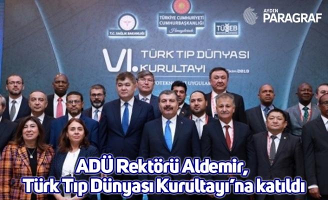 ADÜ Rektörü Aldemir, Türk Tıp Dünyası Kurultayı'na katıldı
