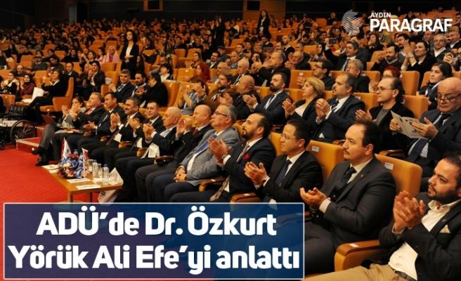 ADÜ'de Dr. Özkurt Yörük Ali Efe'yi anlattı